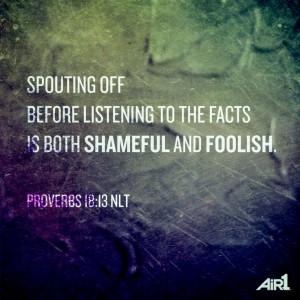 Dear Christian, do you follow this advice from Proverbs 18:13?